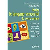 parler le langage sensoriel de votre enfant priscilla dunstan